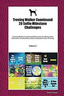 Treeing Walker Coonhound 20 Selfie Milestone Challenges: Treeing Walker Coonhound Milestones for Memorable Moments, Socialization, Indoor & Outdoor Fun, Training Volume 4