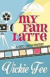 My Fair Latte (A Cafe Cinema Mystery Book 1) (English Edition)