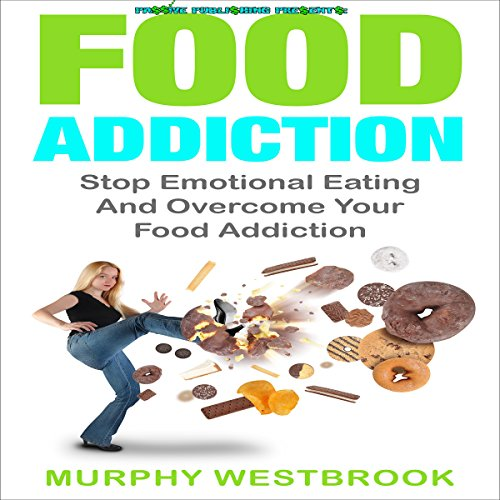 Food Addiction: Stop Emotional Eating and Overcome Your Food Addiction audiobook cover art