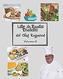 Libro de Recetas Diabetes del Chef Raymond volumen 8: mas de 150 recetas fáciles y practicas