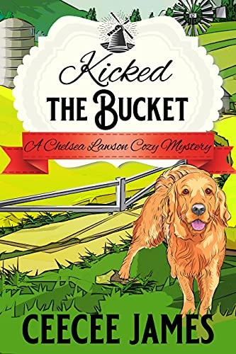 Kicked the Bucket: A Crying Over Spilled Milk Mystery (A Chelsea Lawson Cozy Mystery Book 3)
