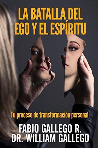 La Batalla del Ego y el Espiritu: Tu proceso de transformacion personal
