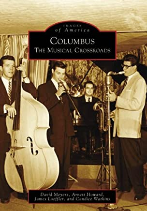 Columbus: The Musical Crossroads (OH) (Images of America) by David Meyers (2008-08-06)