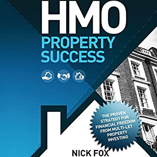 HMO Property Success     The Proven Strategy for Financial Freedom Through Multi-Let Property Investing              By:                                                                                                                                 Nick Fox                               Narrated by:                                                                                                                                 Michael Rhys                      Length: 3 hrs and 35 mins     108 ratings     Overall 4.2