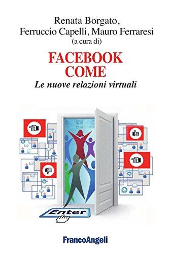 Facebook come. Le nuove relazioni virtuali (Cultura della comunicazione Vol. 36)