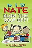 Big Nate: Blow the Roof Off! (Volume 22)