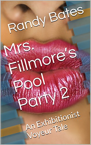 Mrs. Fillmore's Pool Party 2: An Exhibitionist Voyeur Tale (English Edition)
