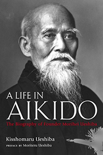 A Life in Aikido: The Biography of Founder Morihei Ueshibaの詳細を見る
