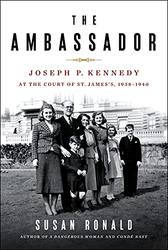 The Ambassador: Joseph P. Kennedy at the Court of St. James's 1938-1940