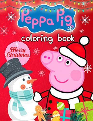 Peppa Pig Coloring Book: A Beautiful Mery Christmas Coloring Book With Several Peppa Pig Images For Relaxation And Creativity