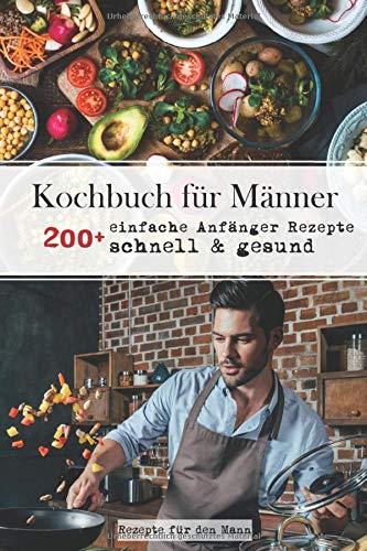 Kochbuch für Männer: 200+ einfache Anfänger Rezepte, schnell & gesund