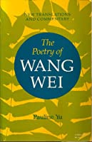 The Poetry of Wang Wei: New Translations and Commentary (Chinese Literature in Translation) 0253177723 Book Cover