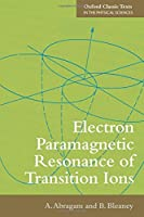 Electron Paramagnetic Resonance of Transition Ions (The International Series of Monographs on Physics)