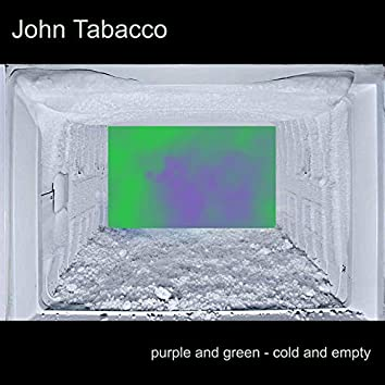 Purple and Green / Cold and Empty