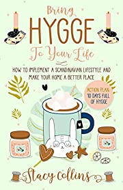 Bring Hygge To Your Life: How to Implement a Scandinavian Lifestyle and Make Your Home a Better Place