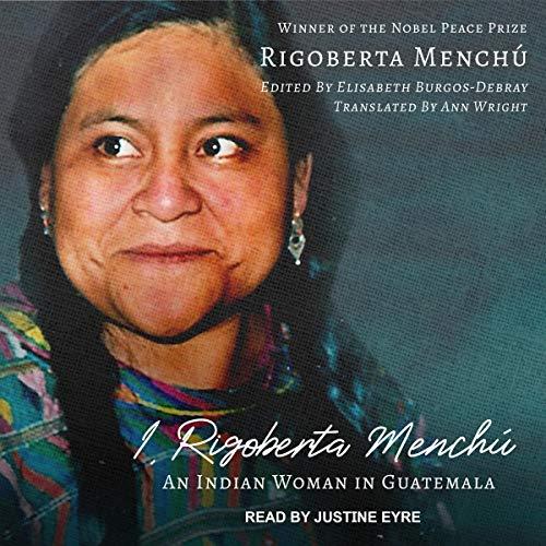 I, Rigoberta Menchú Audiobook By Rigoberta Menchú,                                                                                        Elisabeth Burgos-Debray - Edited by,                                                                                        Ann Wright - Translated by cover art