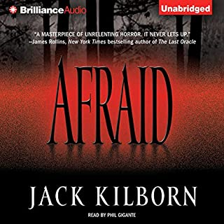 Afraid                   By:                                                                                                                                 Jack Kilborn                               Narrated by:                                                                                                                                 Phil Gigante                      Length: 9 hrs and 39 mins     1,028 ratings     Overall 4.0