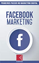 Facebook Marketing: Turbine E Transforme Seu Negócio Com Técnicas De Marketing Digital (Primeiros Passos no Marketing Digital Livro 2)