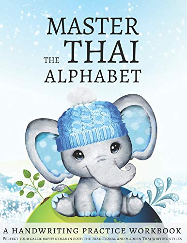 Master the Thai Alphabet, a Handwriting Practice Workbook: Perfect your calligraphy skills in both the traditional and modern Thai writing styles and dive deeper into the language of Thailand
