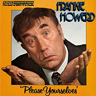 Frankie Howerd     Please Yourselves              By:                                                                                                                                 David Nobbs,                                                                                        David McKellar                               Narrated by:                                                                                                                                 Frankie Howerd                      Length: 44 mins     16 ratings     Overall 4.1