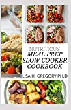 NUTRITIOUS MEAL PREP SLOW COOKER COOKBOOK: 70+ NUTRITIOUS AND DELICIOUS RECIPES FOR YOU AND YOUR FAMILY