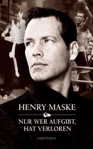 Nur wer aufgibt, hat verloren. Autobiographie von Henry Maske (2006) Gebundene Ausgabe