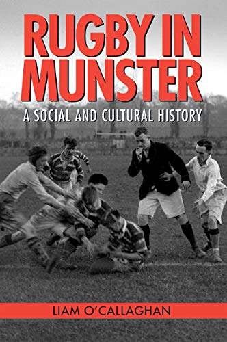 Rugby in Munster: A Social and Cultural History