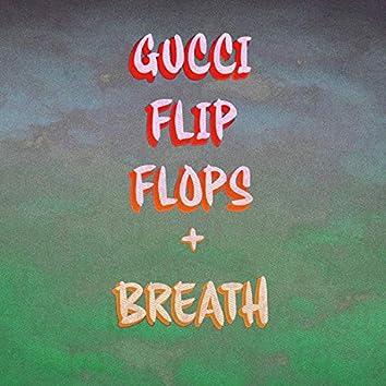 Gucci Flip Flops & BREATH