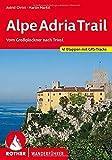 AlpeAdriaTrail: Vom Großglockner nach Triest. 41 Etappen mit GPS-Tracks