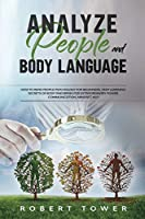 Analyze People and Body Language: How To Read People Psychology For Beginners. Deep Learning Secrets of Body And Brain For Extraordinary Power Communication, Mindset, Nlp.