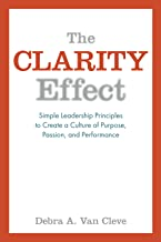 The Clarity Effect: Simple Leadership Principles to Create a Culture of Purpose, Passion, and Performance