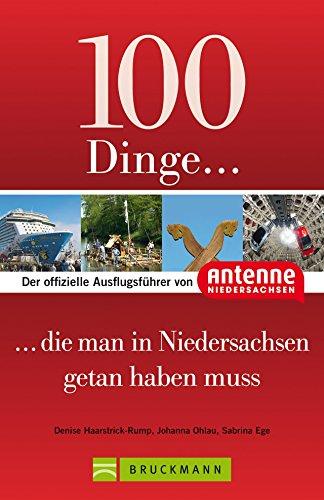 100 Dinge, die man in Niedersachsen getan haben muss: Der offizielle Ausflugsführer von Antenne Niedersachsen: mit Highlights wie Teezeremonie, Bierseminar oder Serengeti-Park! von Denise Haarstrick-Rump (Juni 2013) Broschiert