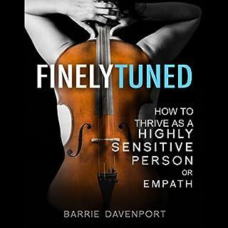 Finely Tuned     How to Thrive as a Highly Sensitive Person or Empath              Autor:                                                                                                                                 Barrie Davenport                               Sprecher:                                                                                                                                 J. Robin Ward                      Spieldauer: 2 Std. und 31 Min.     Noch nicht bewertet     Gesamt 0,0