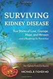 Surviving Kidney Disease: True Stories of Love, Courage, Hope, and Heroism ...a