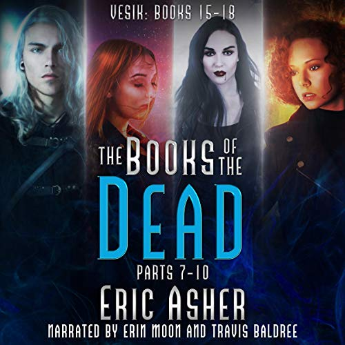 The Books of the Dead, Parts 7-10: Vesik 15-18 Audiobook By Eric Asher cover art
