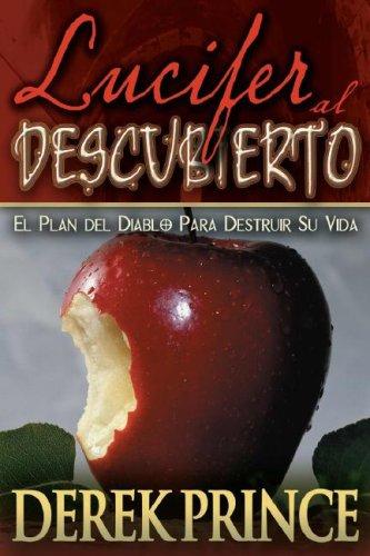 Lucifer Al Descubierto/ Lucifer Exposed: El Plan Del Diablo Para Destruir Su Vida/ The Devil's Plan To Destroy Your Life