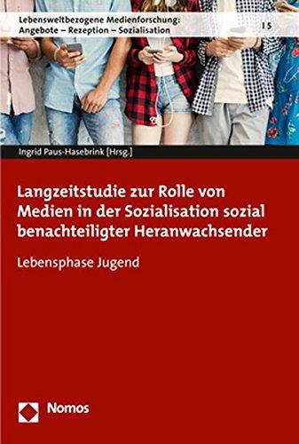 Langzeitstudie zur Rolle von Medien in der Sozialisation sozial benachteiligter Heranwachsender: Lebensphase Jugend (Lebensweltbezogene Medienforschung: Angebote - Rezeption - Sozialisation, Band 5)