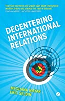 Decentering International Relations by Meghana Nayak Eric Selbin(2010-10-15)