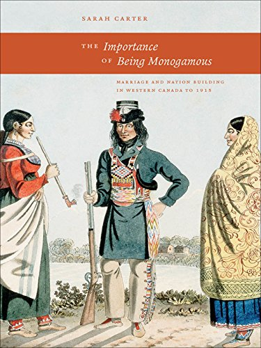 The Importance of Being Monogamous: Marriage and Nation Building in Western Canada in 1915 (The West Unbound) (English Edition)