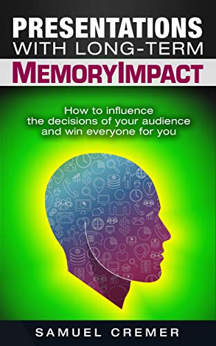 Presentations with long-term MemoryImpact: How to influence the decisions of your audience and win everyone for you (English Edition)