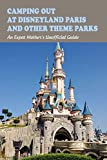 Camping Out At Disneyland Paris & Other Theme Parks: An Expat Mother's Unofficial Guide: Disneyland Paris Complete Guide And Tips (English Edition)
