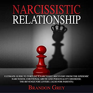 Narcissistic Relationship     Ultimate Guide to Torture a Narcissist. Recovery from the Epidemic Narcissism, Emotional Abuse and Personality Disorder. The Revenge for Lovers. (Also for Parents)              By:                                                                                                                                 Brandon Grey                               Narrated by:                                                                                                                                 Cliff Weldon                      Length: 3 hrs and 7 mins     Not rated yet     Overall 0.0