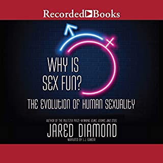 Why Is Sex Fun?     The Evolution of Human Sexuality              Written by:                                                                                                                                 Jared Diamond                               Narrated by:                                                                                                                                 L. J. Ganser                      Length: 5 hrs and 17 mins     Not rated yet     Overall 0.0