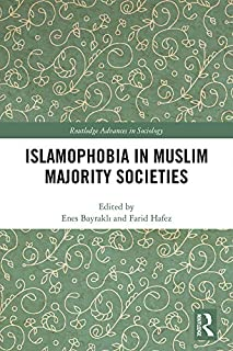 Islamophobia in Muslim Majority Societies (Routledge Advances in Sociology Book 255)
