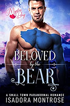 Beloved by the Bear: A Small Town Paranormal Romance (Mystic Bay Book 3) by [Isadora Montrose]