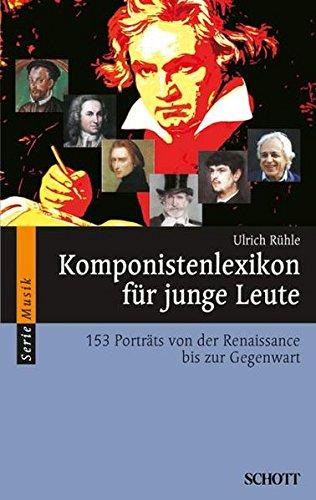 Komponistenlexikon für junge Leute: 153 Porträts von der Renaissance bis zur Gegenwart (Serie...
