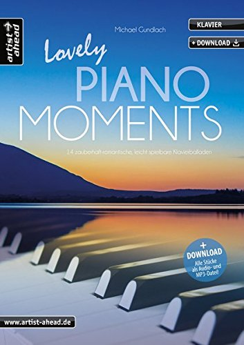 Lovely Piano Moments: 14 zauberhaft-romantische, leicht spielbare Klavierballaden (inkl. Download). Gefühlvoll-emotionale Klavierstücke. Spielbuch für Klavier. Klaviernoten. Filmmusik.