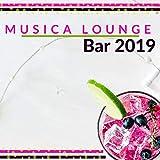Musica Lounge Bar 2019 - Sottofondo Chill Emozionante per Aperitivi al Ristorante