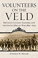 Volunteers on the Veld: Britain's Citizen-Soldiers and the South African War, 1899-1902 (Campaigns and Commanders)