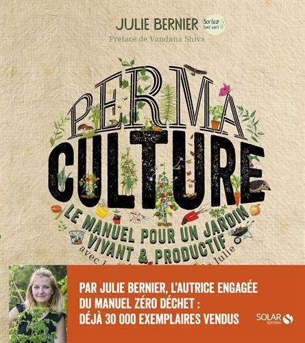 Permaculture - Le manuel pour un jardin vivant & productif avec...